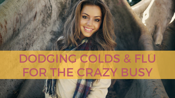 Dodging Colds and Flu for the Crazy Busy