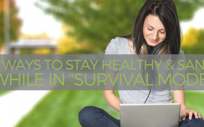 "8 Ways to Stay Healthy and Sane While in ""Survival Mode"""
