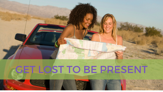 Get Lost to Be Present