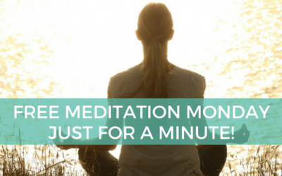 Meditation Monday – Just for a Minute!
