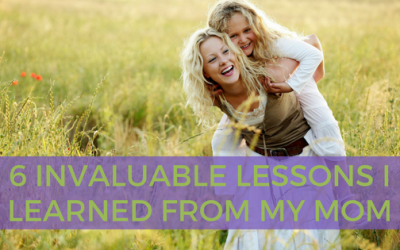 Six Invaluable Lessons I Learned From My Mom