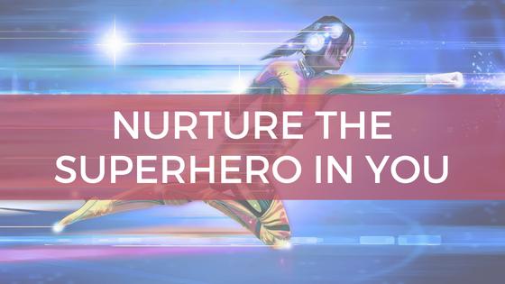 Nurture the Superhero in You