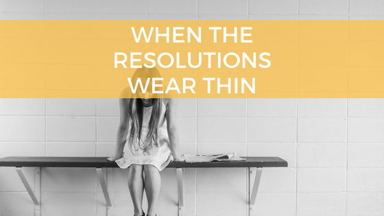When New Year Resolutions Wear Thin