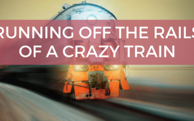 Running off the Rails of a Crazy Train: 5 Steps to Simplify and Re-prioritize Your Life