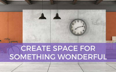 Create Space for Something Wonderful
