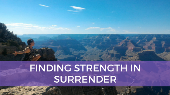 Finding Strength in Surrender