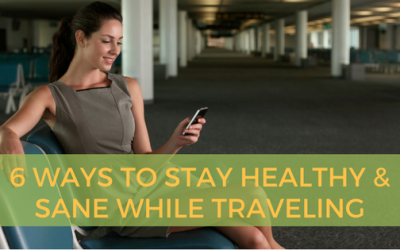 6 Tips to Stay Healthy and Sane While Traveling