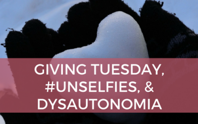 Giving Tuesday, #Unselfies, and Dysautonomia