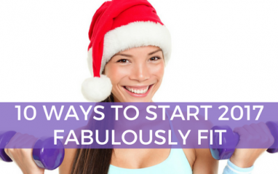 10 Ways to Start 2017 Fabulously Fit