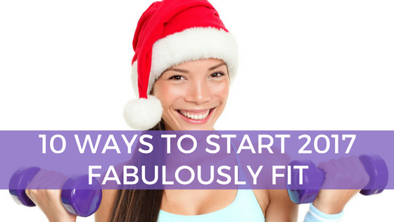 10 Ways to Start 2017 Fabulously Fit