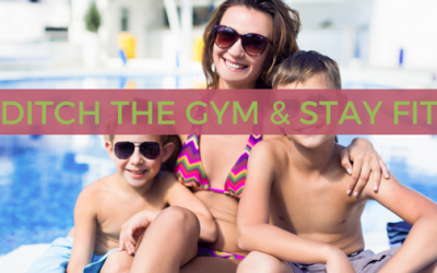 Ditch the Gym & Stay Fit
