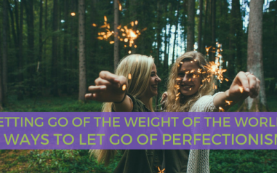 Letting Go of the Weight of the World: 6 Ways to Let Go of Perfectionism