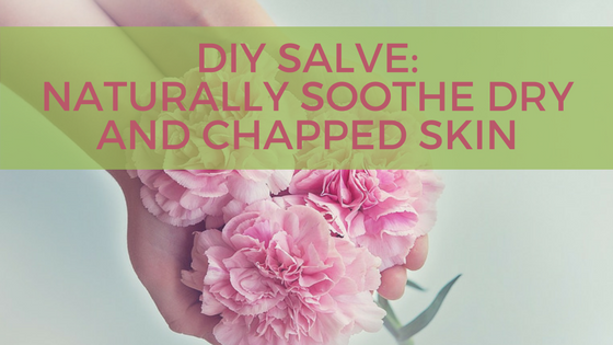 DIY Salve: Naturally Soothe Dry and Chapped Skin