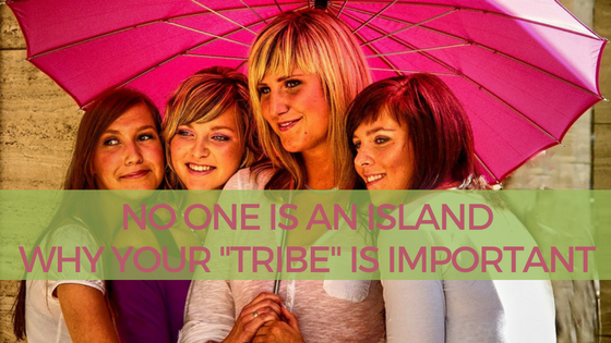 """No One Is an Island – Why Your """"Tribe"""" is Important"""