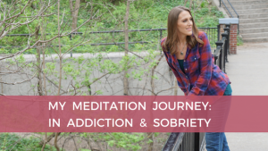 My Meditation Journey in Addiction and Sobriety - Blog