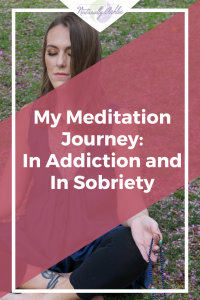 My Meditation Journey - In Addiction and In Sobriety