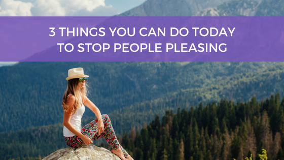 3 Things You Can Do Today to Stop People Pleasing