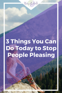 3 Ways to Be Authentic, True to You, and Stop People Pleasing
