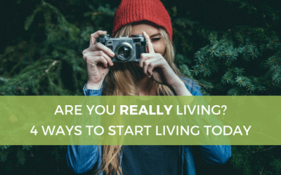 Are You Living? 3 Ways to REALLY Live