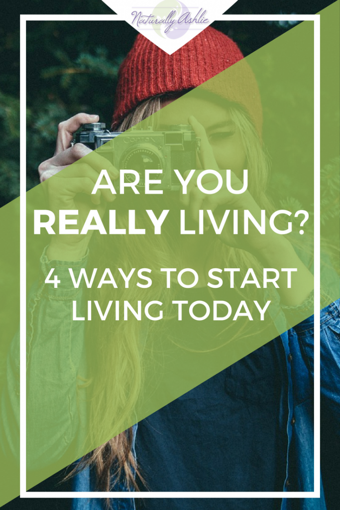 Are You Really Living? 3 Ways to start living today