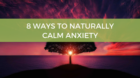 Ways to Naturally Calm Anxiety