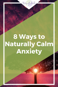 8 Ways to Naturally Calm Anxiety